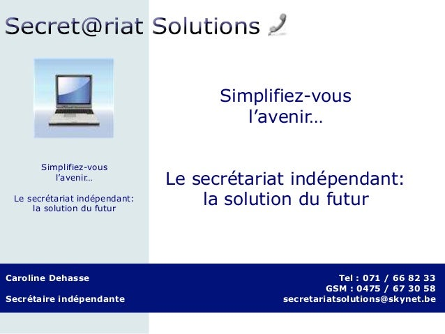 Caroline Dehasse Secrétaire indépendante Tel : 071 / 66 82 33 GSM : 0475 / 67 30 58 secretariatsolutions@skynet.be Simplif...