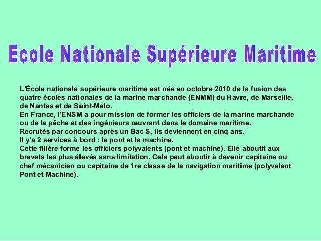 L'École nationale supérieure maritime est née en octobre 2010 de la fusion desquatre écoles nationales de la marine marcha...