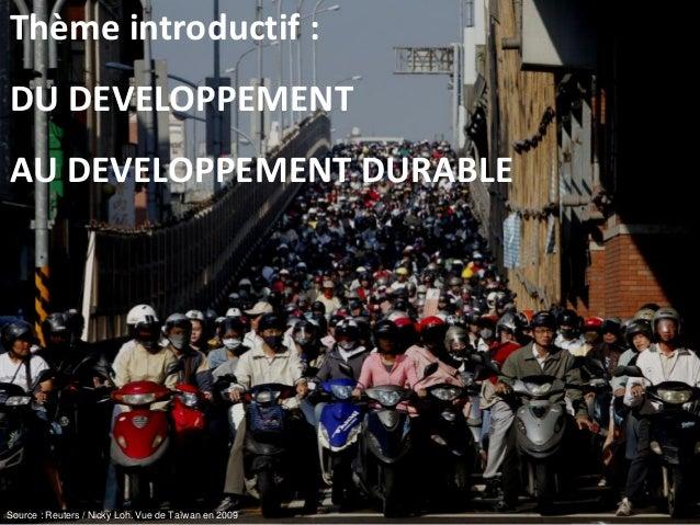 Thème introductif : DU DEVELOPPEMENT AU DEVELOPPEMENT DURABLE Source : Reuters / Nicky Loh. Vue de Taïwan en 2009