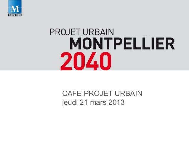 CAFE PROJET URBAIN jeudi 21 mars 2013