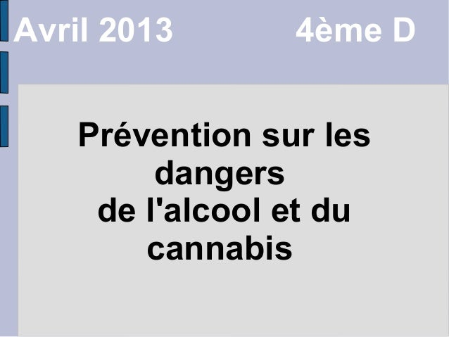 Prévention sur lesdangersde lalcool et ducannabisAvril 2013 4ème D