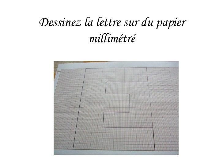 Dessinez la lettre sur du papier millimétré