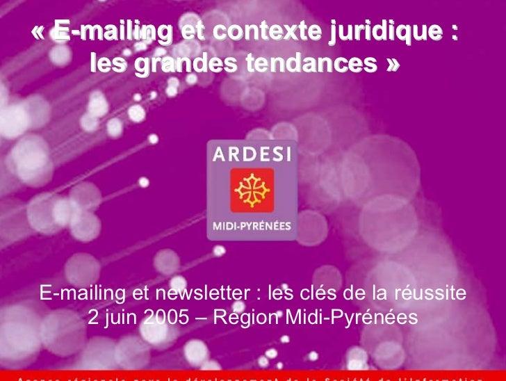 « E-mailing et contexte juridique :    les grandes tendances »E-mailing et newsletter : les clés de la réussite    2 juin ...