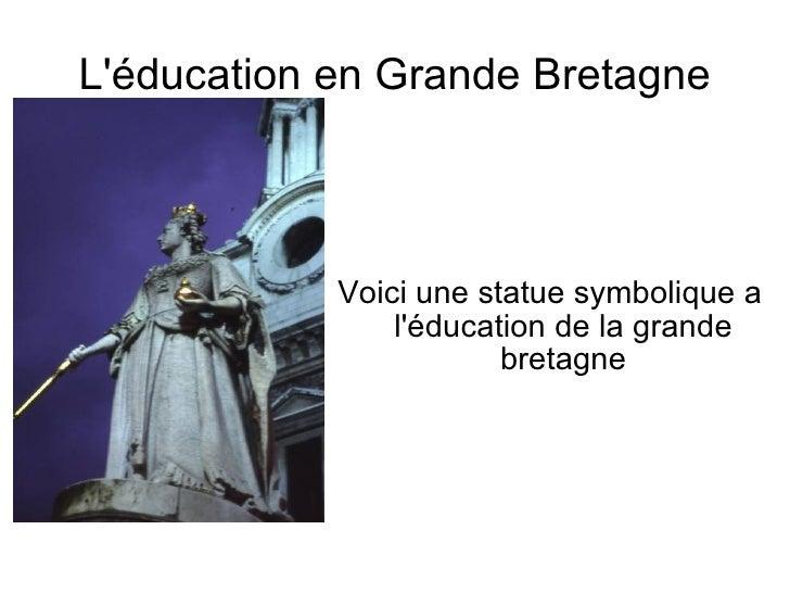 L'éducation en Grande Bretagne Voici une statue symbolique a l'éducation de la grande bretagne