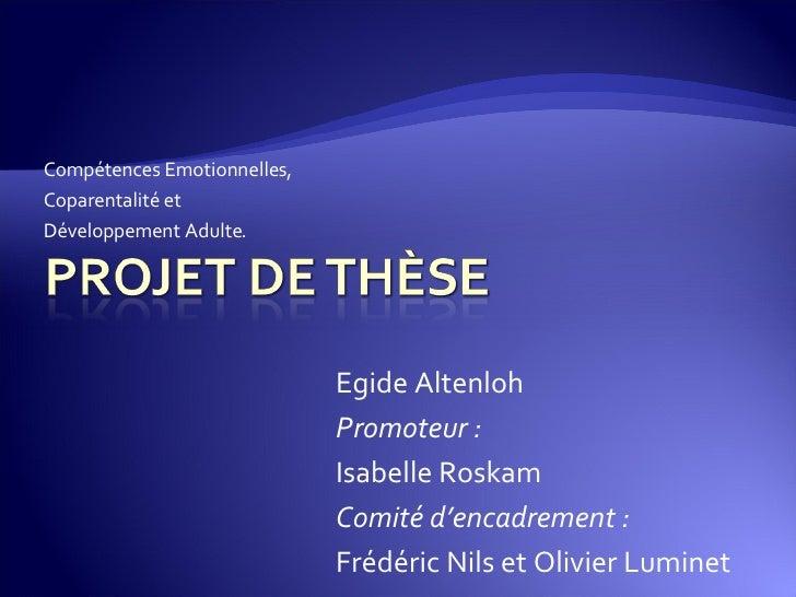 Compétences Emotionnelles, Coparentalité et  Développement Adulte. Egide Altenloh Promoteur :  Isabelle Roskam Comité d'en...