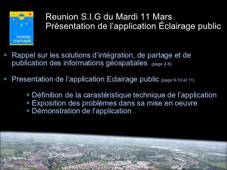Reunion S.I.G du Mardi 11 Mars Présentation de l'application Éclairage public <ul><li>Rappel sur les solutions d'intégrati...