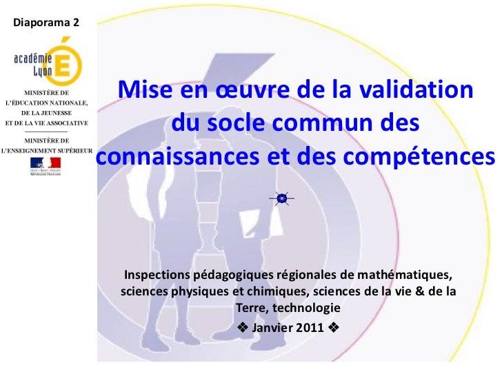Diaporama 2                Mise en œuvre de la validation                    du socle commun des              connaissance...