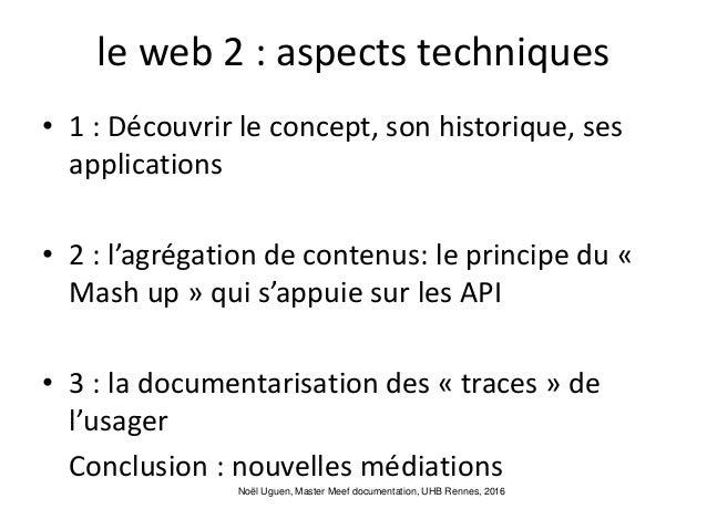 le web 2 : aspects techniques • 1 : Découvrir le concept, son historique, ses applications • 2 : l'agrégation de contenus:...