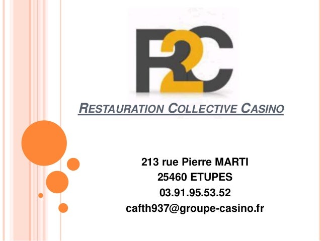 RESTAURATION COLLECTIVE CASINO 213 rue Pierre MARTI 25460 ETUPES 03.91.95.53.52 cafth937@groupe-casino.fr