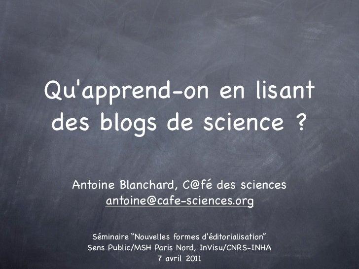 Quapprend-on en lisantdes blogs de science?  Antoine Blanchard, C@fé des sciences        antoine@cafe-sciences.org     Sé...