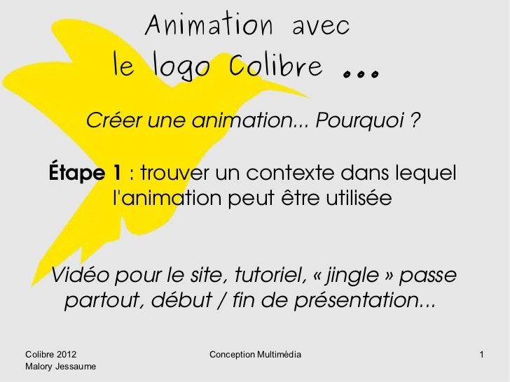 Animation avec                  le logo Colibre ...            Créeruneanimation...Pourquoi?    Étape1:trouverunc...