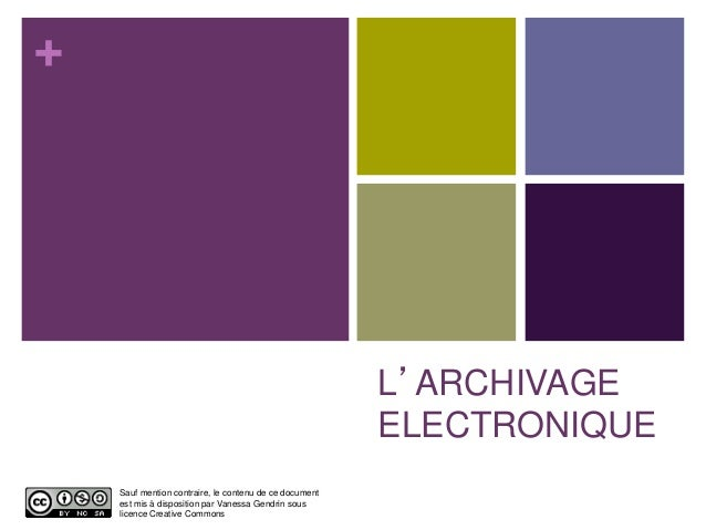 + L'ARCHIVAGE ELECTRONIQUE Sauf mention contraire, le contenu de ce document est mis à disposition par Vanessa Gendrin sou...