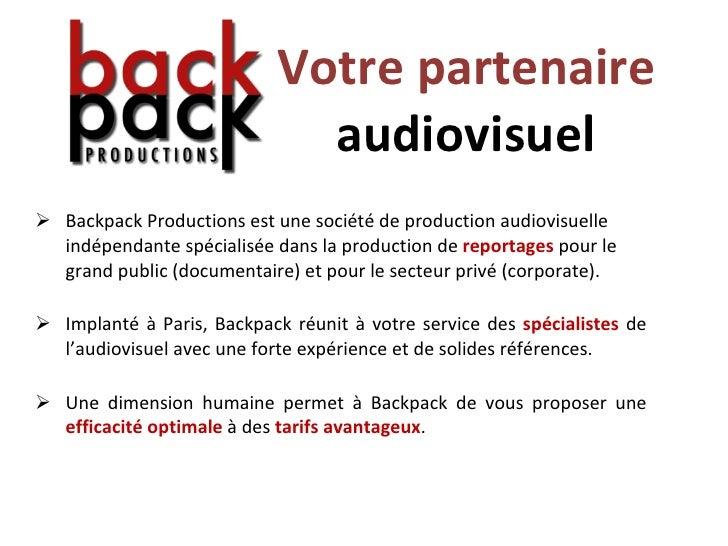 Votre partenaire audiovisuel <ul><li>Backpack Productions est une société de production audiovisuelle indépendante spécial...