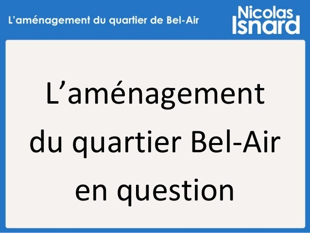 L'aménagement du quartier Bel-Air en question