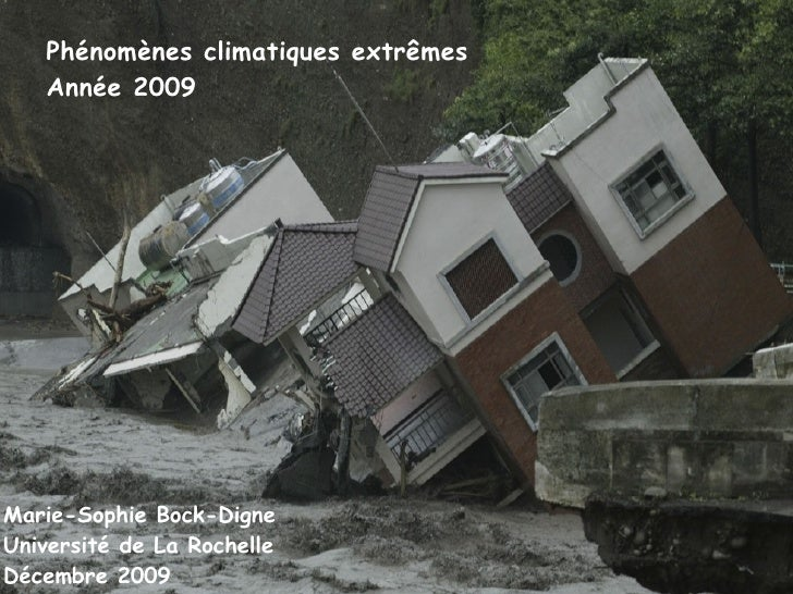 Phénomènes climatiques extrêmes Année 2009 Marie-Sophie Bock-Digne Université de La Rochelle Décembre 2009
