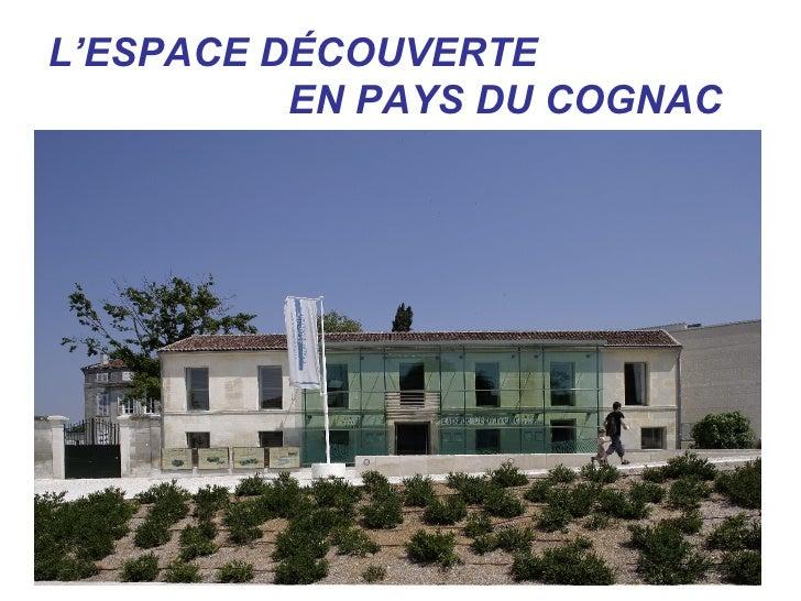 L'ESPACE DÉCOUVERTE           EN PAYS DU COGNAC
