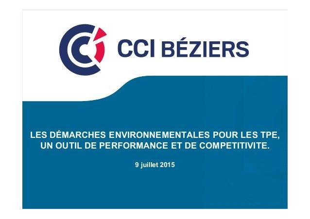 LES DÉMARCHES ENVIRONNEMENTALES POUR LES TPE, UN OUTIL DE PERFORMANCE ET DE COMPETITIVITE. 9 juillet 2015