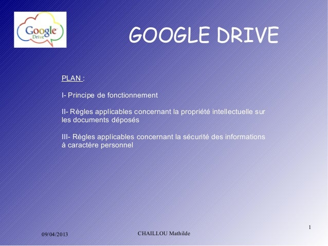 GOOGLE DRIVE       PLAN:       I-Principedefonctionnement       II-Règlesapplicablesconcernantlapropriétéintell...
