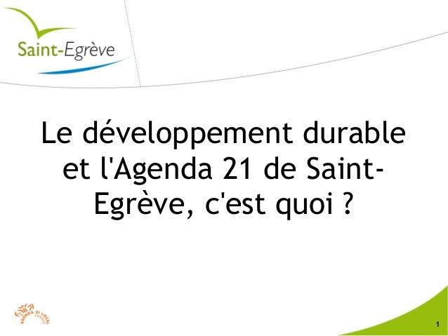 1 Le développement durable et l'Agenda 21 de Saint- Egrève, c'est quoi ?
