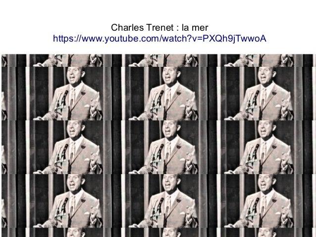 Charles Trenet : la mer https://www.youtube.com/watch?v=PXQh9jTwwoA