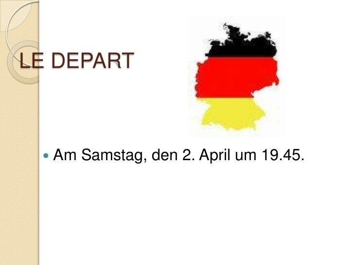 LE DEPART<br />Am Samstag, den 2. April um 19.45.<br />