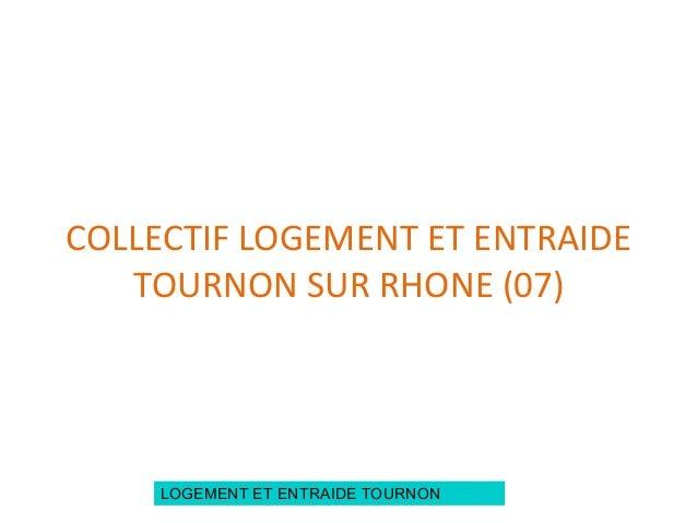 LOGEMENT ET ENTRAIDE TOURNON COLLECTIF LOGEMENT ET ENTRAIDE TOURNON SUR RHONE (07)