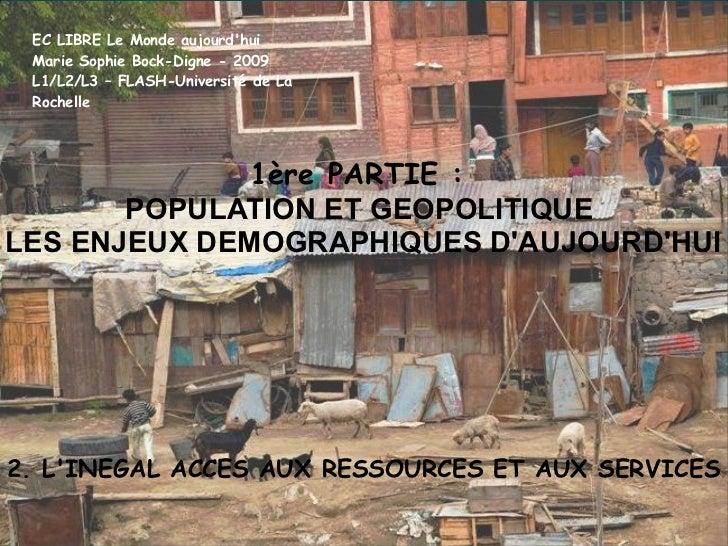 CM3-CM4-Le Monde aujourd hui : POPULATION ET GEOPOLITIQUE  LES ENJEUX DEMOGRAPHIQUES - 2. L'INEGAL ACCES AUX RESSOURCES ET AUX SERVICES