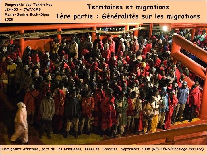 Territoires et migrations 1ère partie : Généralités sur les migrations Géographie des Territoires L2H/S3 - CM7/CM8 Marie-S...
