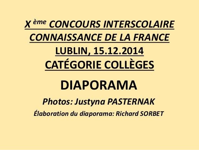 X ème CONCOURS INTERSCOLAIRE CONNAISSANCE DE LA FRANCE LUBLIN, 15.12.2014 CATÉGORIE COLLÈGES DIAPORAMA Photos: Justyna PAS...