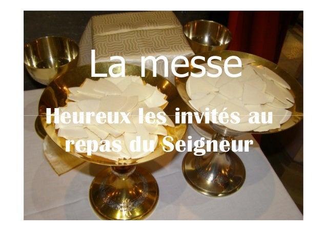 La messe Heureux les invités auHeureux les invités au repas du Seigneur