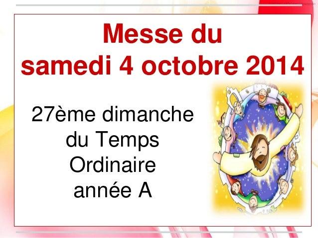Messe du samedi 4 octobre 2014 27ème dimanche du Temps Ordinaire année A