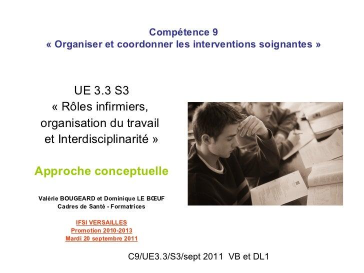 Compétence 9  « Organiser et coordonner les interventions soignantes »       UE 3.3 S3  « Rôles infirmiers,organisation du...