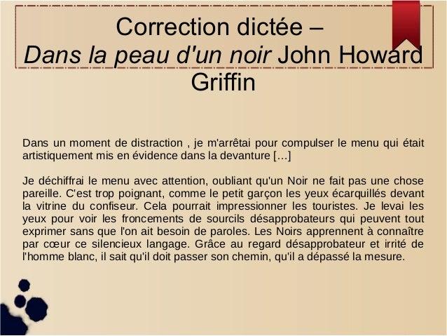 Correction dictée – Dans la peau d'un noir John Howard Griffin Dans un moment de distraction , je m'arrêtai pour compulser...