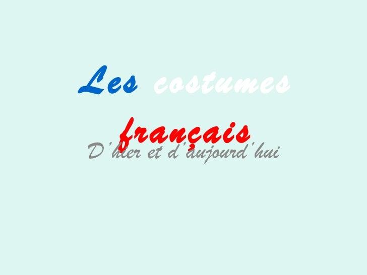 Les costumes   françaisD'hier et d'aujourd'hui