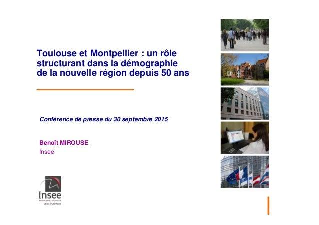 Toulouse et Montpellier : un rôle structurant dans la démographie de la nouvelle région depuis 50 ans Conférence de presse...