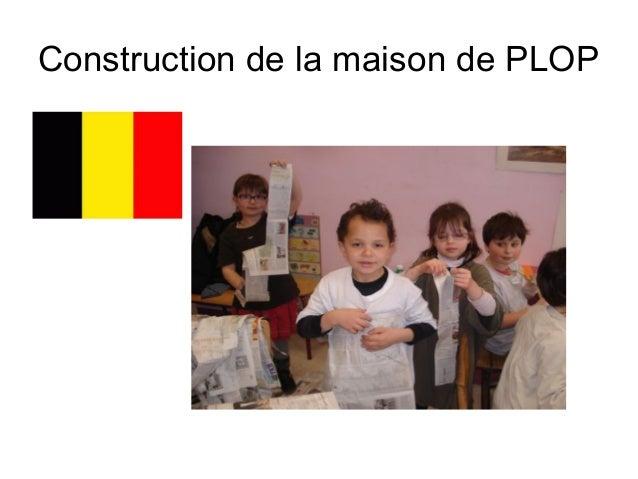 Construction de la maison de PLOP