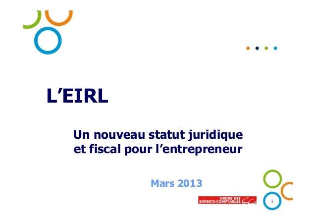 L'EIRL Un nouveau statut juridique et fiscal pour l'entrepreneur Mars 2013 1