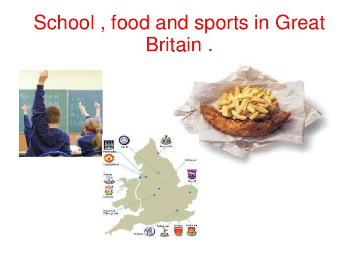 School , food and sports in Great Britain .<br />