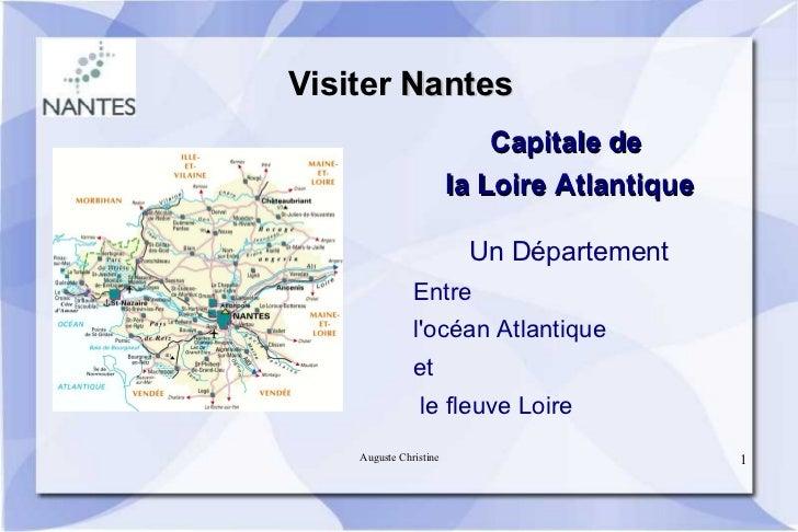 Visiter  Nantes Capitale de la Loire Atlantique Un Département <ul><li>Entre