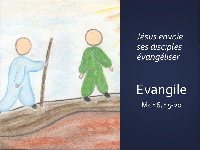 Jésus envoie ses disciples évangéliser Evangile Mc 16, 15-20