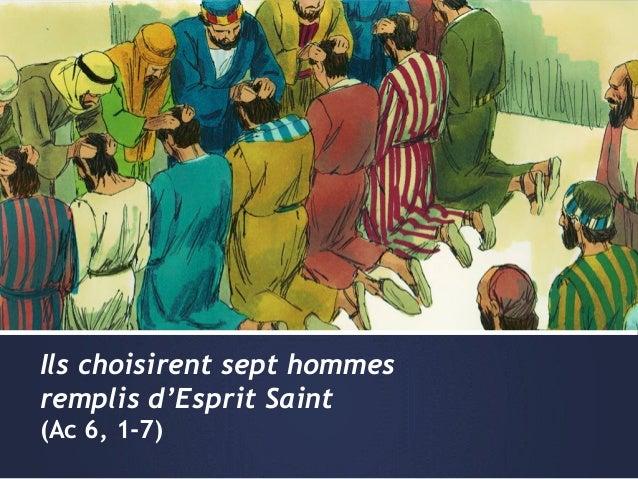 Ils choisirent sept hommes remplis d'Esprit Saint (Ac 6, 1-7)