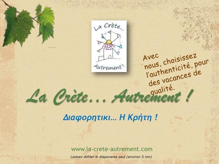 Avec nous, choisissez l'authenticité, pour des vacances de qualité.<br />La Crète… Autrement !<br />Διαφορητικι… Η Κρήτη !...