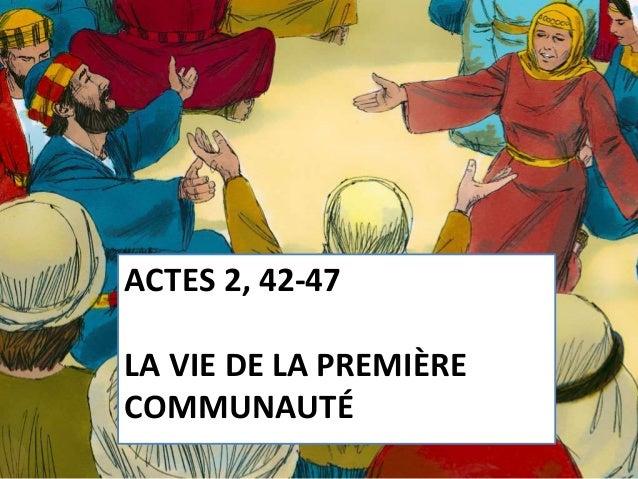 ACTES 2, 42-47 LA VIE DE LA PREMIÈRE COMMUNAUTÉ