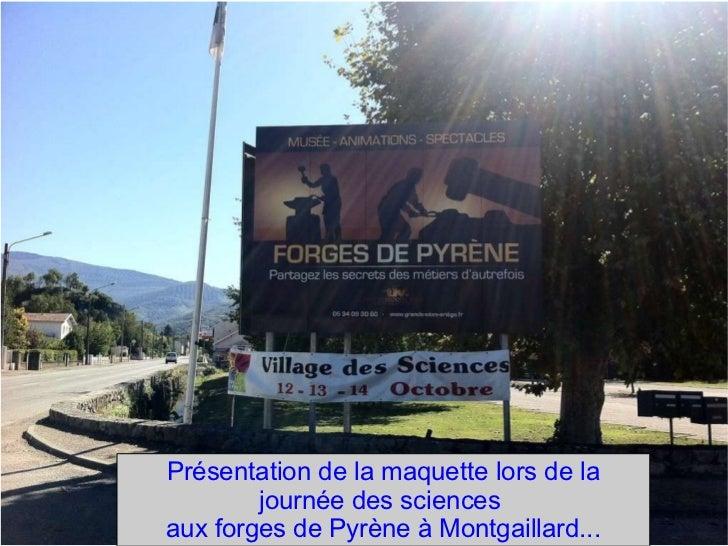 Présentation de la maquette lors de la journée des sciences  aux forges de Pyrène à Montgaillard...