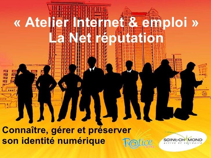 «Atelier Internet & emploi» La Net réputation Connaître, gérer et préserver  son identité numérique