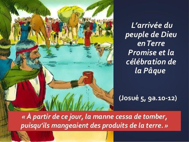 L'arrivée du peuple de Dieu enTerre Promise et la célébration de la Pâque (Josué 5, 9a.10-12) « À partir de ce jour, la ma...