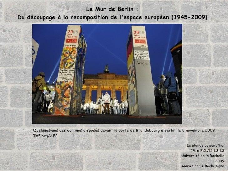 Le Mur de Berlin : Du découpage à la recomposition de l'espace européen (1945-2009) Le Monde aujourd'hui CM 6 ECL/L1-L2-L3...