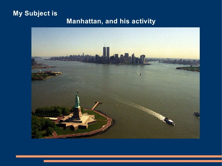 My Subject is                 Manhattan, and his activity