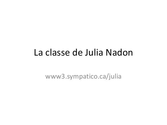 La classe de Julia Nadon www3.sympatico.ca/julia