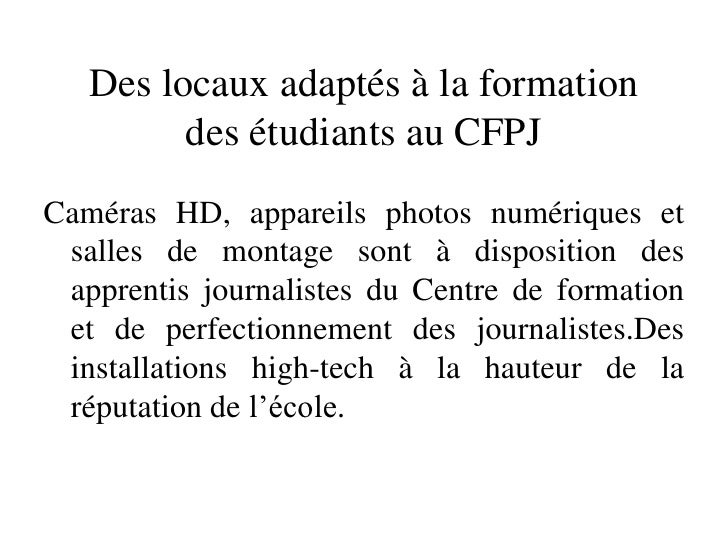 Des locaux adaptés à la formationdes étudiants au CFPJ<br />Caméras HD, appareils photos numériques et salles de montage s...